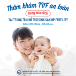 Cùng trung tâm hỗ trợ sinh sản – bệnh viện quốc tế sản nhi Hải Phòng thăm khám IVF an toàn ngay cả trong mùa dịch